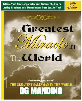The Greatest Miracle in World, by Og Mandino