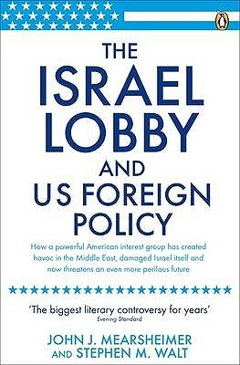 The Israel Lobby and U.S. Foreign Policy. John J. Mearsheimer... by John J. Mearsheimer