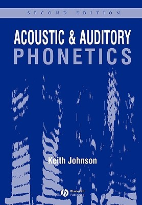 Acoustic and Auditory Phonetics by Keith Johnson