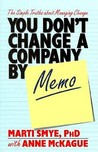 You Don't Change a Company by Memo: The Simple Truths about Management Change