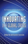 Innovating in a Global Crisis: Riding the Whirlwind of Recession