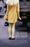 The Old Man And Me by Elaine Dundy