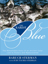 The Rarest Blue: The Remarkable Story of an Ancient Color Lost to History and Rediscovered