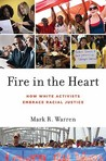 Fire in the Heart: How White Activists Embrace Racial Justice (Oxford Studies in Culture and Politics)