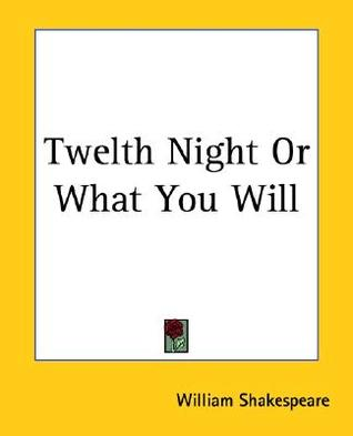 Twelth Night or What You Will