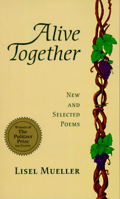 Alive Together by Lisel Mueller