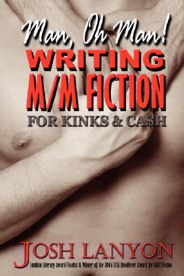 Man, Oh Man!  Writing M/M Fiction for Kinks & Cash by Josh Lanyon