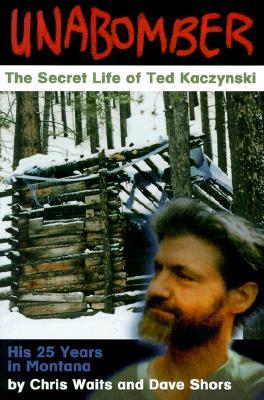 Unabomber The Secret Life Of Ted Kaczynski By Chris Waits