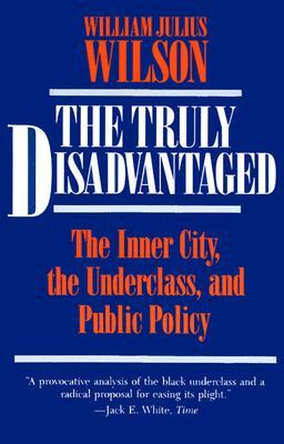 The Truly Disadvantaged by William Julius Wilson