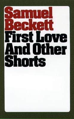 First Love and Other Shorts by Samuel Beckett
