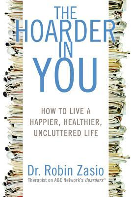 The Hoarder in You by Robin Zasio