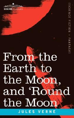 From the Earth to the Moon and 'Round the Moon by Jules Verne