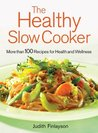The Healthy Slow Cooker: More Than 100 Dishes for Health and Wellness