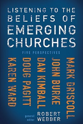 Listening to the Beliefs of Emerging Churches by Robert Webber