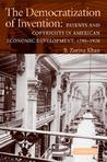The Democratization of Invention: Patents and Copyrights in American Economic Development, 1790-1920
