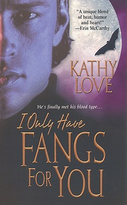 I Only Have Fangs For You by Kathy Love