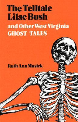 Telltale Lilac Bush and Other West Virginia Ghost Tales by Ruth Ann Musick