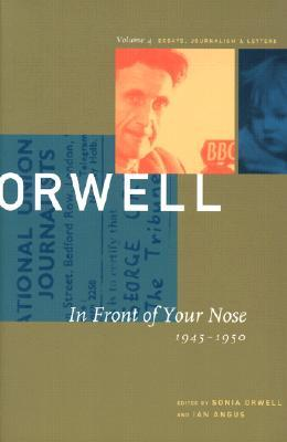 In Front of Your Nose: 1945-1950 (The Collected Essays, Journalism & Letters, Vol. 4)