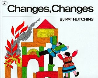 Changes, Changes by Pat Hutchins