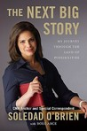 The Next Big Story by Soledad O'Brien