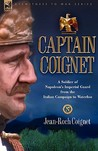 Captain Coignet - A Soldier of Napoleon's Imperial Guard from... by Jean, Roch Coignet