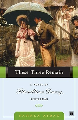 These Three Remain (Fitzwilliam Darcy, Gentleman #3)