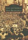 Gay and Lesbian San Francisco (Images of America (Arcadia Publishing)) (Images of America)