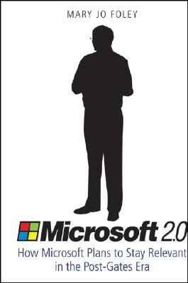 Microsoft 2.0: How Microsoft Plans to Stay Relevant in the Post-Gates Era