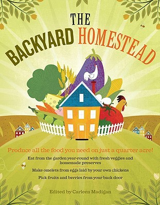 The Backyard Homestead by Carleen Madigan