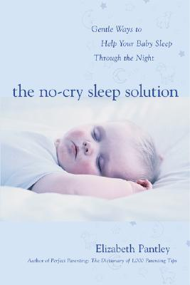 The No-Cry Sleep Solution: Gentle Ways to Help Your Baby Sleep Through the Night: Foreword by William Sears, M.D. (Pantley)