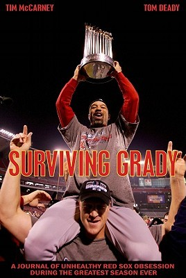 Surviving Grady: A Journal of Unhealthy Red Sox Obsession During the Greatest Season Ever