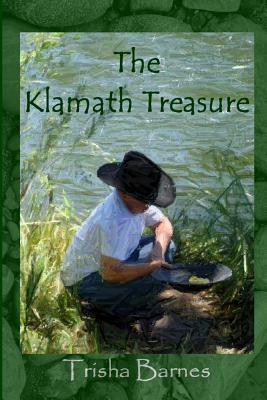 The Klamath Treasure by Trisha Barnes