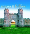 Mazes and Follies by Adrian Fisher