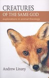 Creatures Of The Same God : Explorations in Animal Theology