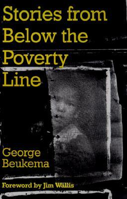 Stories from Below the Poverty Line by George D. Beukema