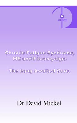 Chronic Fatigue Syndrome, ME and Fibromyalgia. The Long Await... by David Mickel
