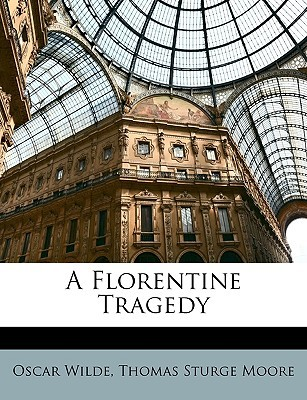 A Florentine Tragedy by Oscar Wilde