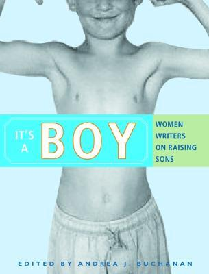 It's a Boy: Women Writers on Raising Sons