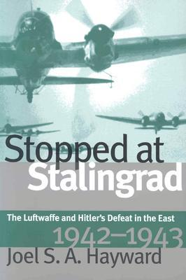 Stopped at Stalingrad: The Luftwaffe and Hitler's Defeat in the East, 1942-1943 (Modern War Studies)