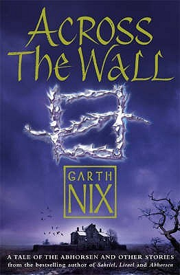 Across the Wall A Tale of the Abhorsen and Other Stories Garth Nix epub download and pdf download