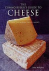 The Connoisseur's Guide To Cheese: Discover The World's Finest Cheeses