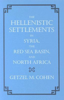 The Hellenistic Settlements in Syria, the Red Sea Basin, and ... by Getzel M. Cohen