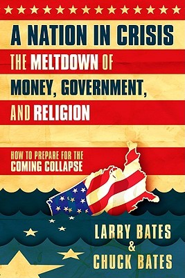 A Nation in Crisis--The Meltdown of Money, Government and Rel... by Larry Bates
