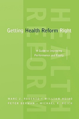Getting Health Reform Right by Marc J. Roberts