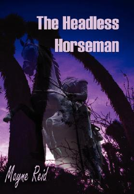 The Headless Horseman by Thomas Mayne Reid