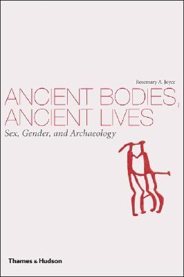 Ancient Bodies, Ancient Lives by Rosemary A. Joyce
