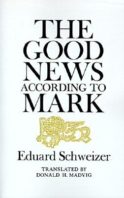 Good News According to Mark by Eduard Schweizer