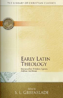 Early Latin Theology: Selections from Tertullian, Cyprian, Ambrose and Jerome