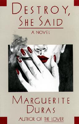 Destroy, She Said by Marguerite Duras