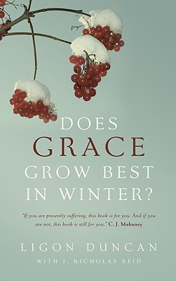Does Grace Grow Best in Winter? by J. Ligon Duncan III